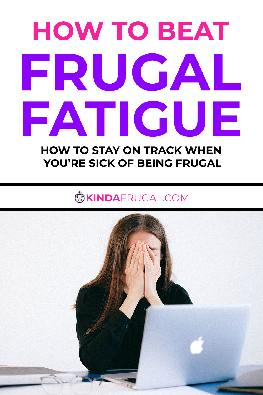 Frugal Fatigue